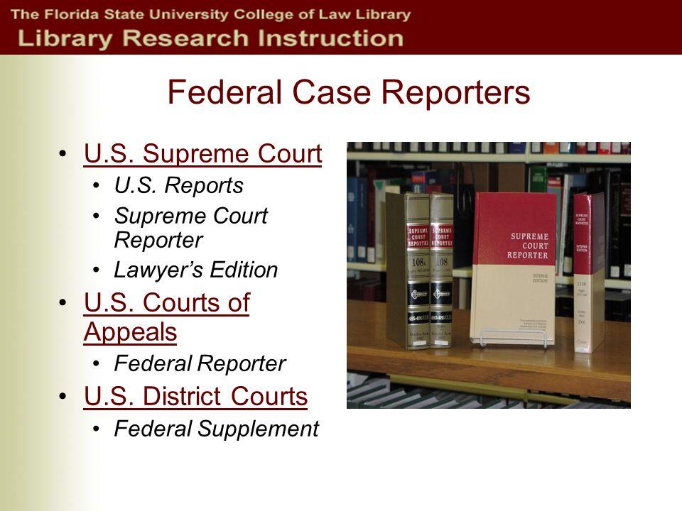 Federal Case Reporters U.S.Supreme Court U.S. Reports Supreme Court Reporter Lawyer's Edition U.S.