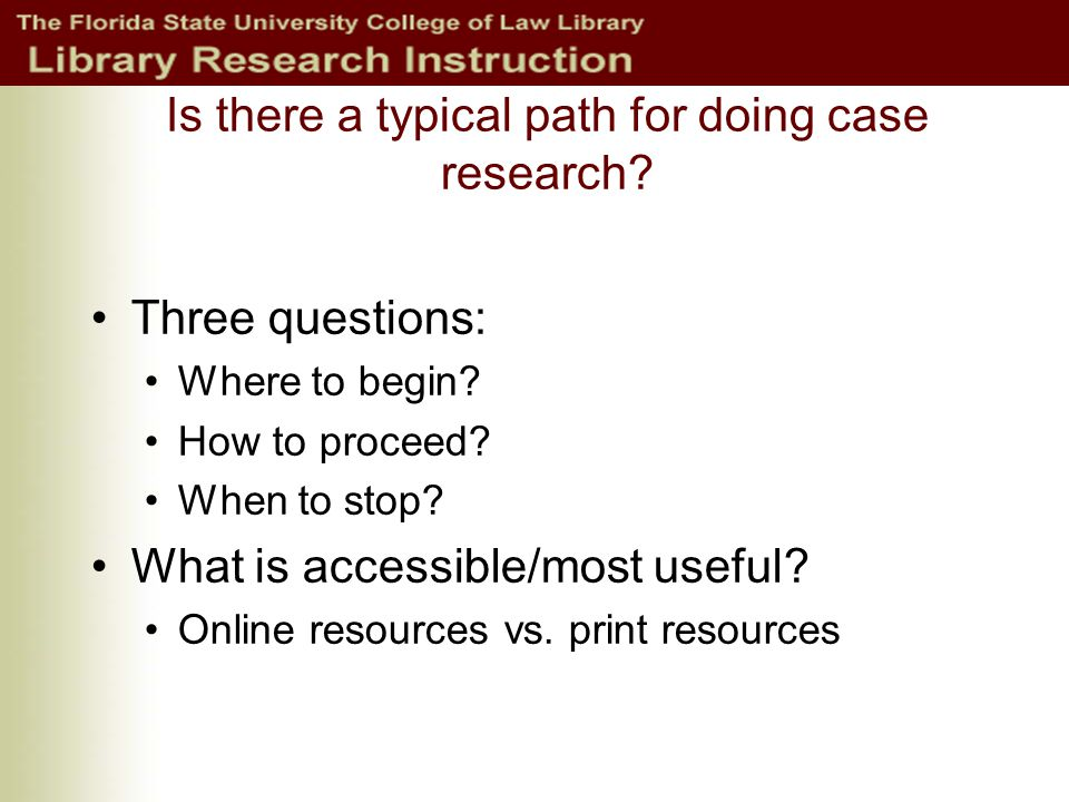 Is there a typical path for doing case research. Three questions: Where to begin.