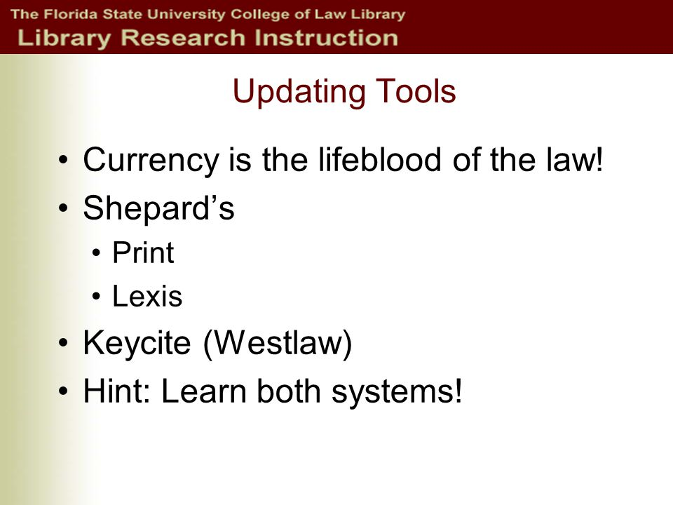 Updating Tools Currency is the lifeblood of the law.