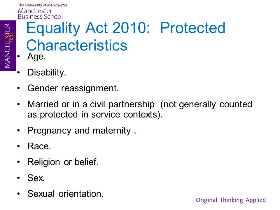 Equality Act 2010: Protected Characteristics Age. Disability. Gender reassignment. Married or in a civil partnership (not generally counted as protect