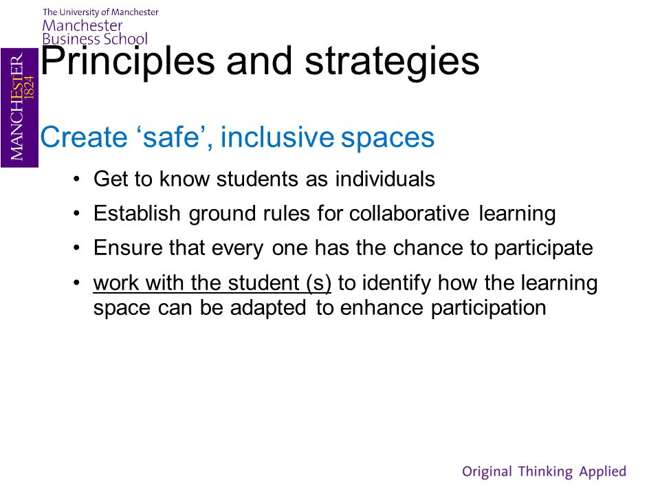 Principles and strategies Create 'safe', inclusive spaces Get to know students as individuals Establish ground rules for collaborative learning Ensure