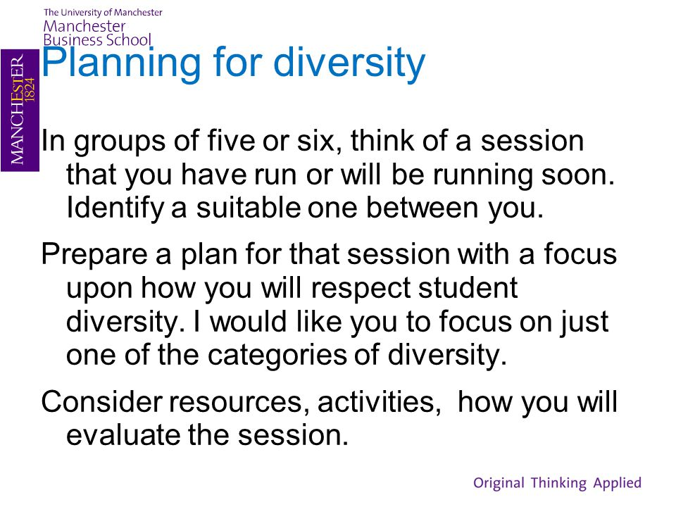 Planning for diversity In groups of five or six, think of a session that you have run or will be running soon. Identify a suitable one between you. Pr