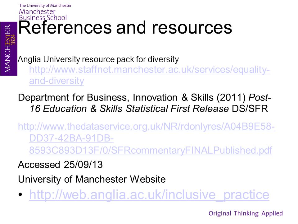 References and resources Anglia University resource pack for diversity http://www.staffnet.manchester.ac.uk/services/equality- and-diversity http://ww