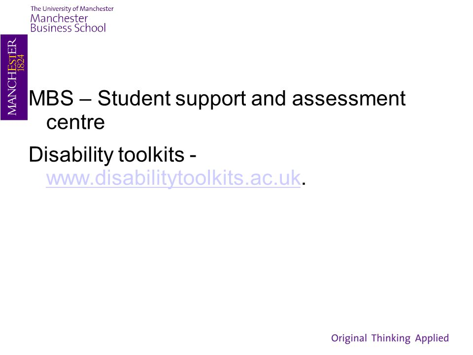 MBS – Student support and assessment centre Disability toolkits - www.disabilitytoolkits.ac.uk. www.disabilitytoolkits.ac.uk