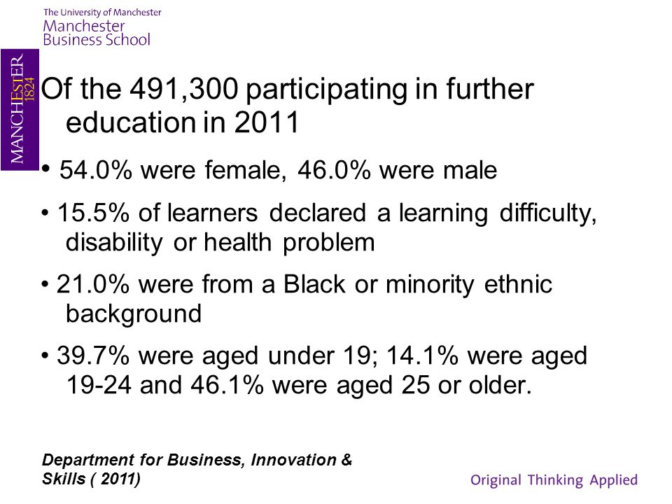 Of the 491,300 participating in further education in 2011 54.0% were female, 46.0% were male 15.5% of learners declared a learning difficulty, disabil