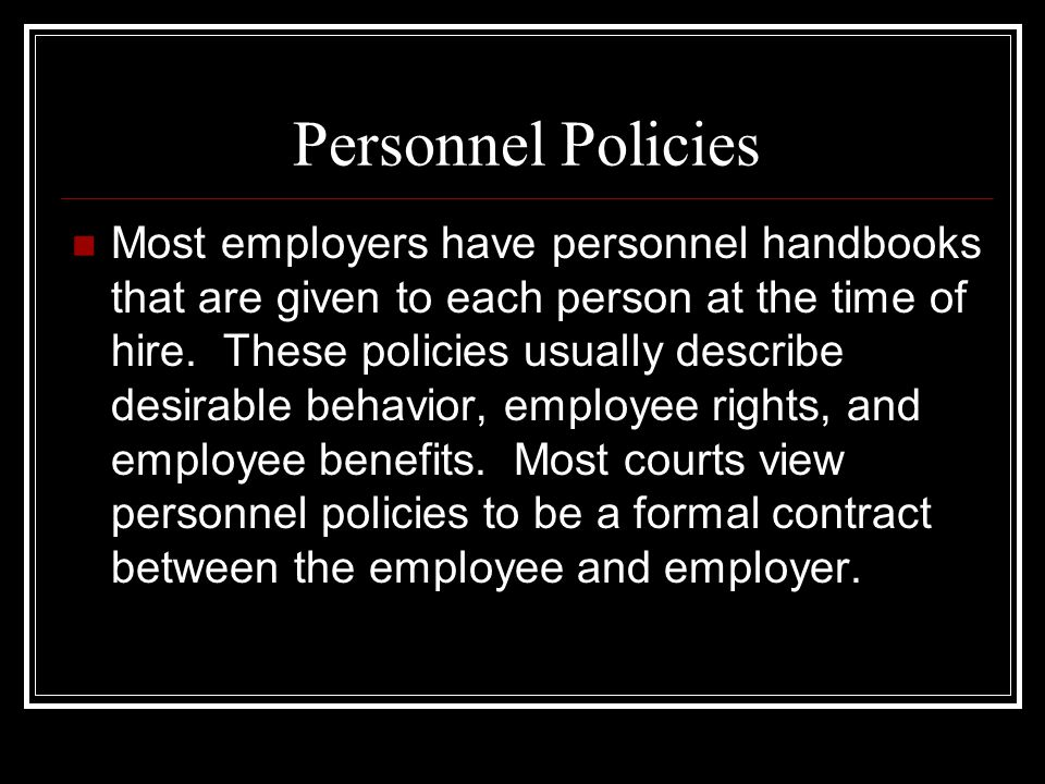 Personnel Policies Most employers have personnel handbooks that are given to each person at the time of hire.