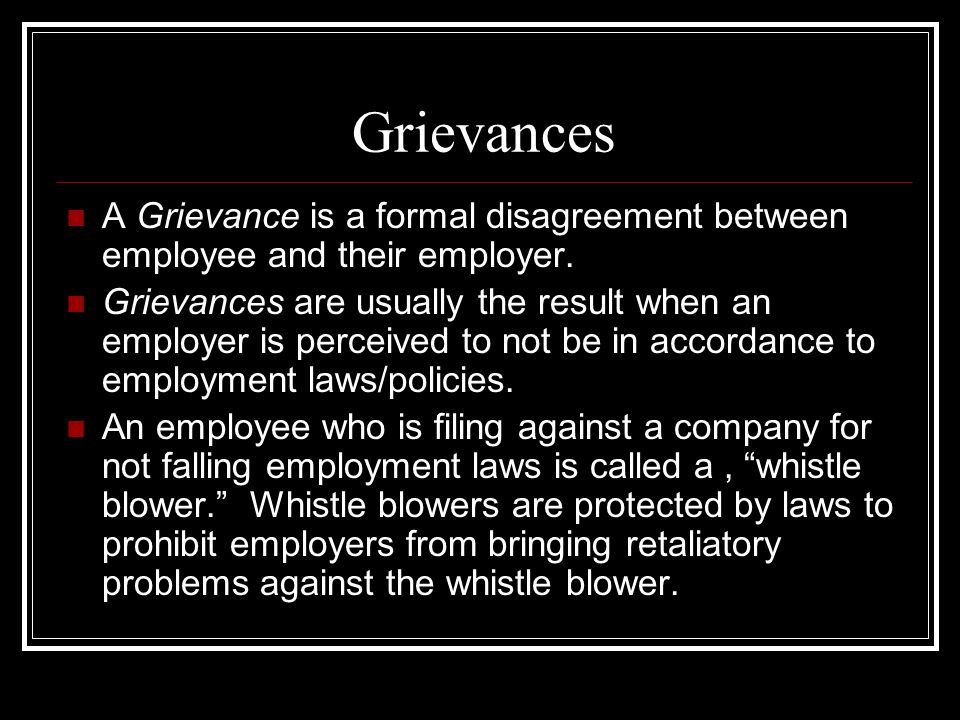 Grievances A Grievance is a formal disagreement between employee and their employer.