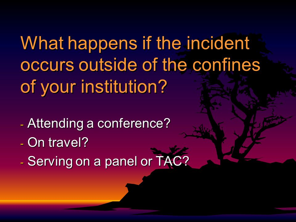 What happens if the incident occurs outside of the confines of your institution.