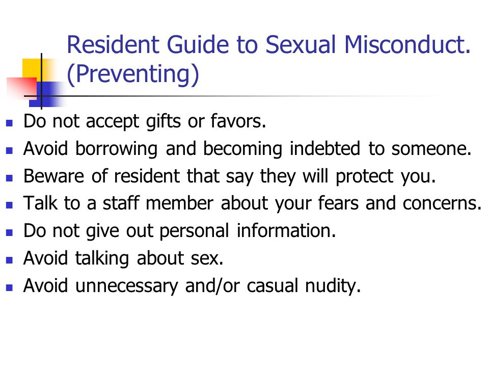 Resident Guide to Sexual Misconduct. (Preventing) Do not accept gifts or favors.