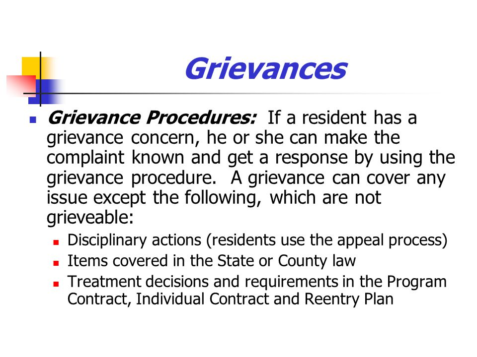 Grievances Grievance Procedures: If a resident has a grievance concern, he or she can make the complaint known and get a response by using the grievance procedure.