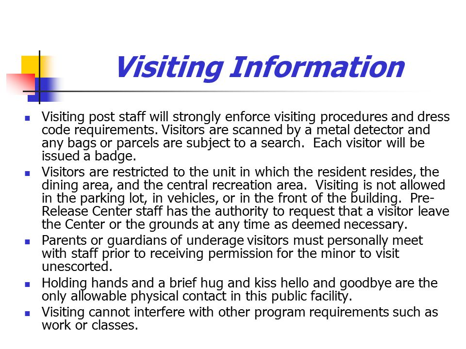 Visiting Information Visiting post staff will strongly enforce visiting procedures and dress code requirements.