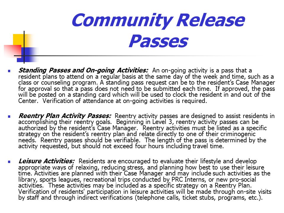 Community Release Passes Standing Passes and On-going Activities: An on-going activity is a pass that a resident plans to attend on a regular basis at the same day of the week and time, such as a class or counseling program.
