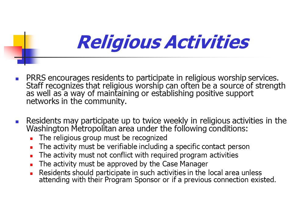 Religious Activities PRRS encourages residents to participate in religious worship services.