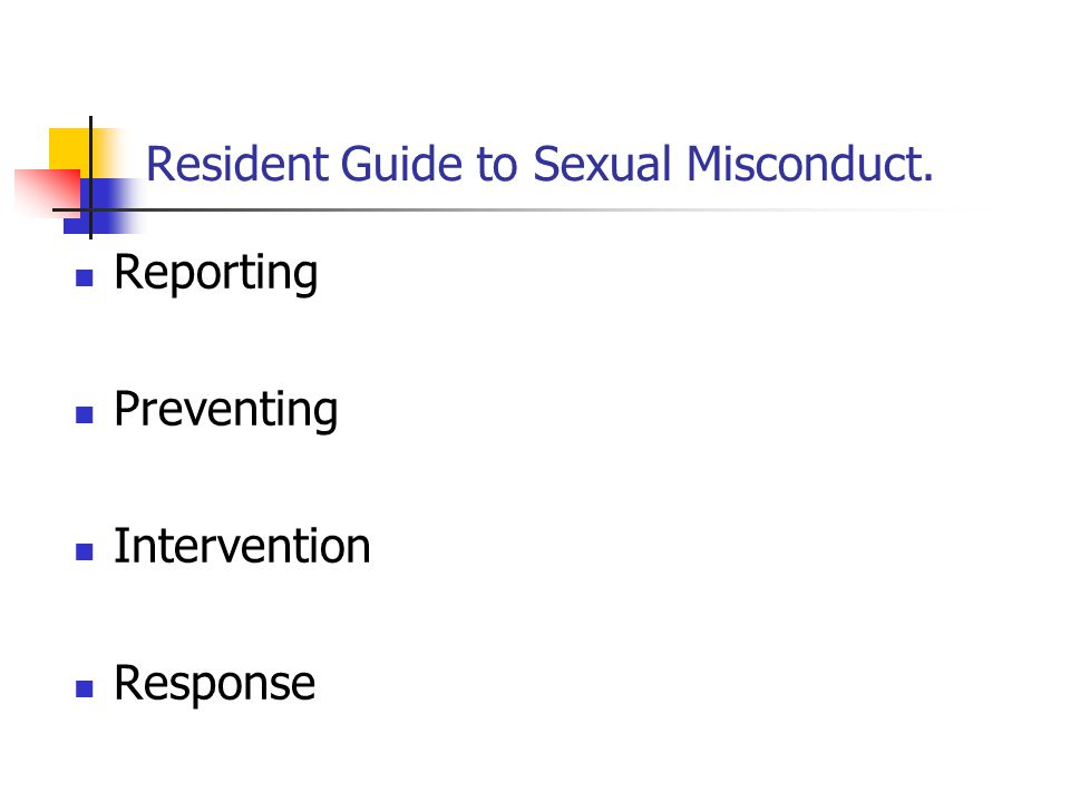 Resident Guide to Sexual Misconduct. Reporting Preventing Intervention Response