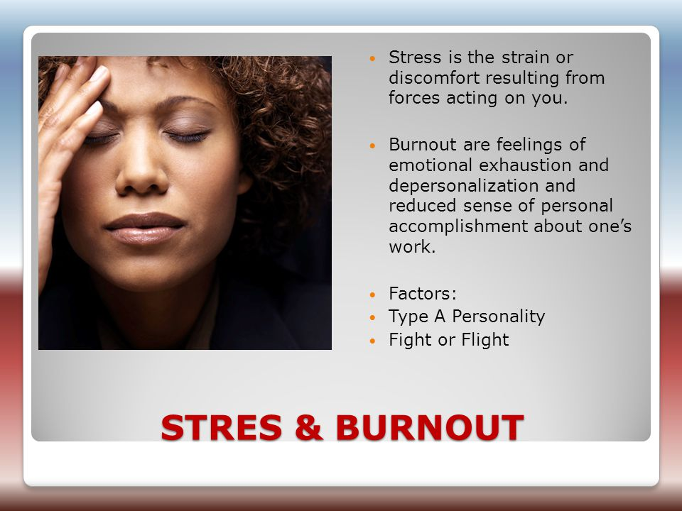 STRES & BURNOUT Stress is the strain or discomfort resulting from forces acting on you.