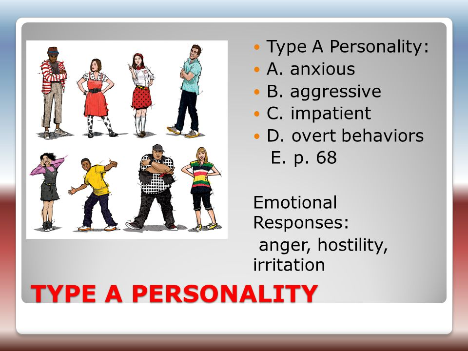 TYPE A PERSONALITY Type A Personality: A. anxious B.