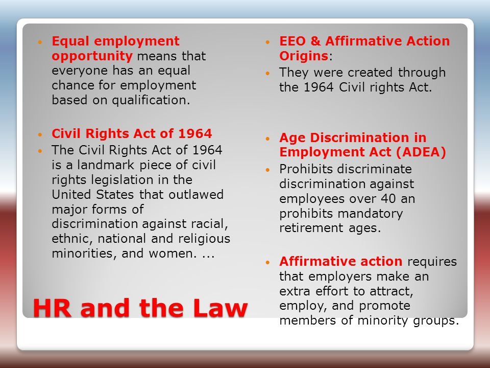 HR and the Law Equal employment opportunity means that everyone has an equal chance for employment based on qualification.