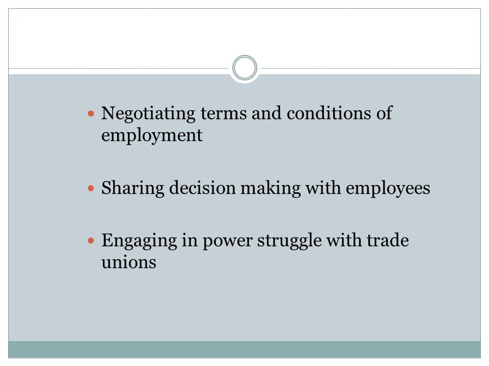 Negotiating terms and conditions of employment Sharing decision making with employees Engaging in power struggle with trade unions