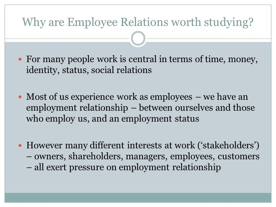 Why are Employee Relations worth studying.