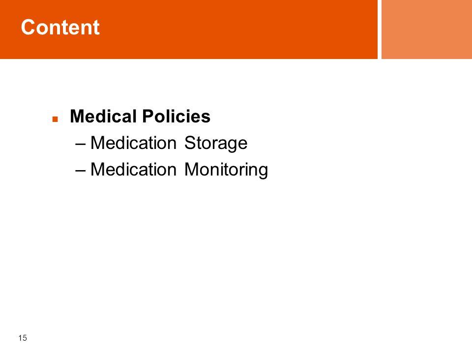 Content Medical Policies –Medication Storage –Medication Monitoring 15
