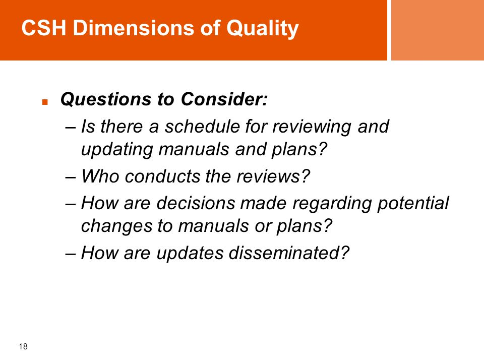 CSH Dimensions of Quality Questions to Consider: –Is there a schedule for reviewing and updating manuals and plans.
