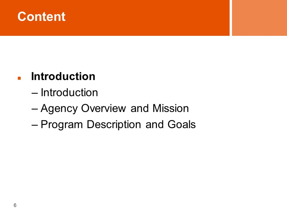 6 Content Introduction –Introduction –Agency Overview and Mission –Program Description and Goals