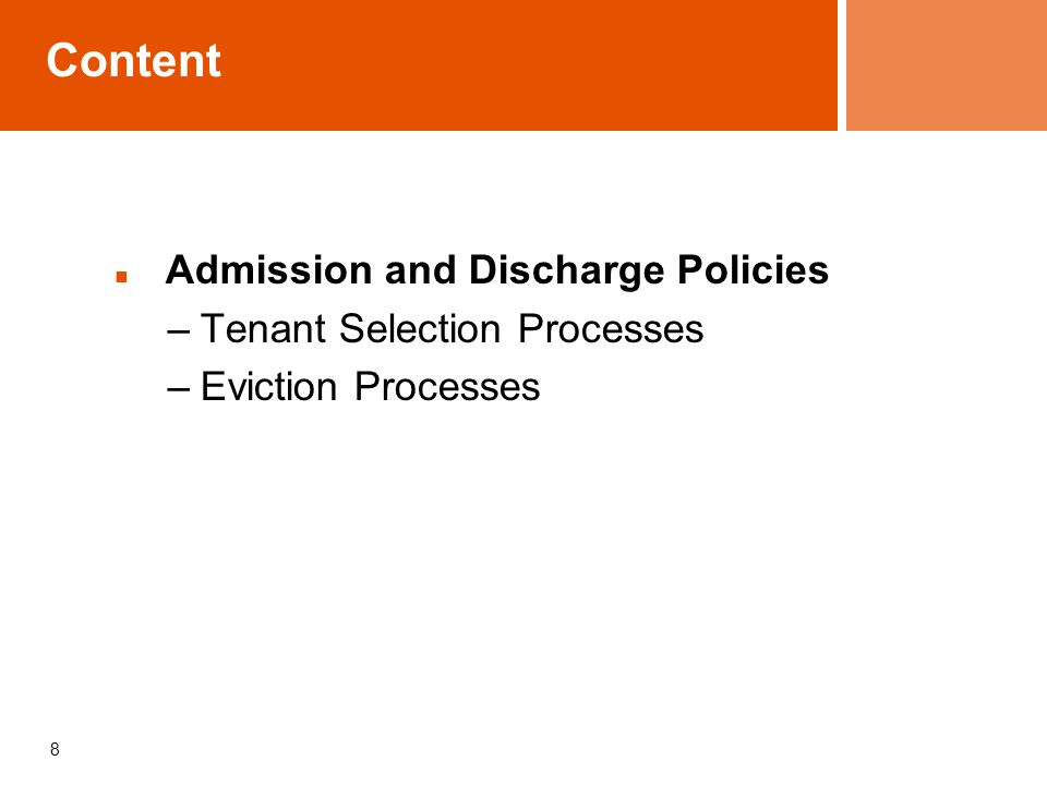 8 Content Admission and Discharge Policies –Tenant Selection Processes –Eviction Processes