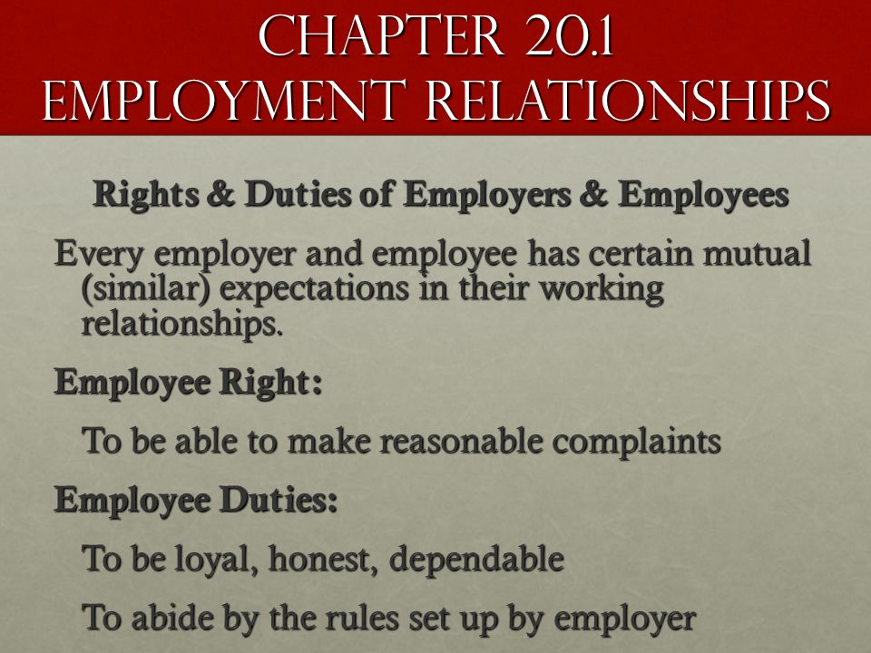 Chapter 20.1 Employment Relationships Rights & Duties of Employers & Employees Every employer and employee has certain mutual (similar) expectations in their working relationships.