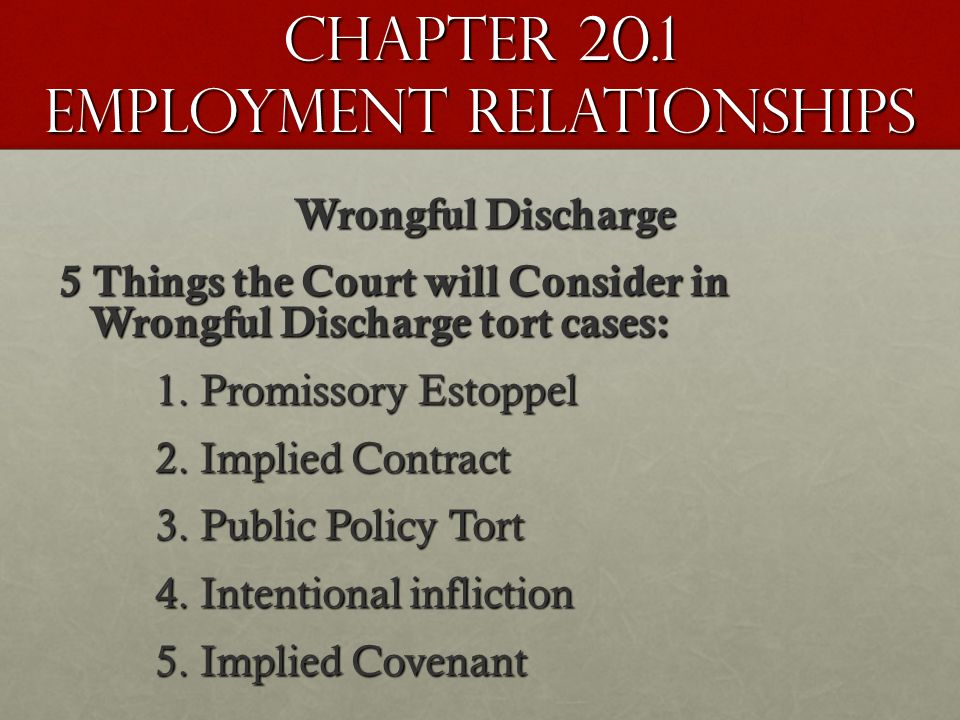 Chapter 20.1 Employment Relationships Wrongful Discharge 5 Things the Court will Consider in Wrongful Discharge tort cases: 1.