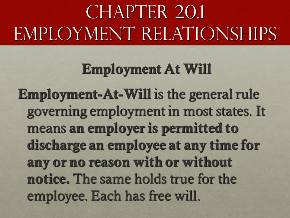 Chapter 20.1 Employment Relationships Employment At Will Employment-At-Will is the general rule governing employment in most states.