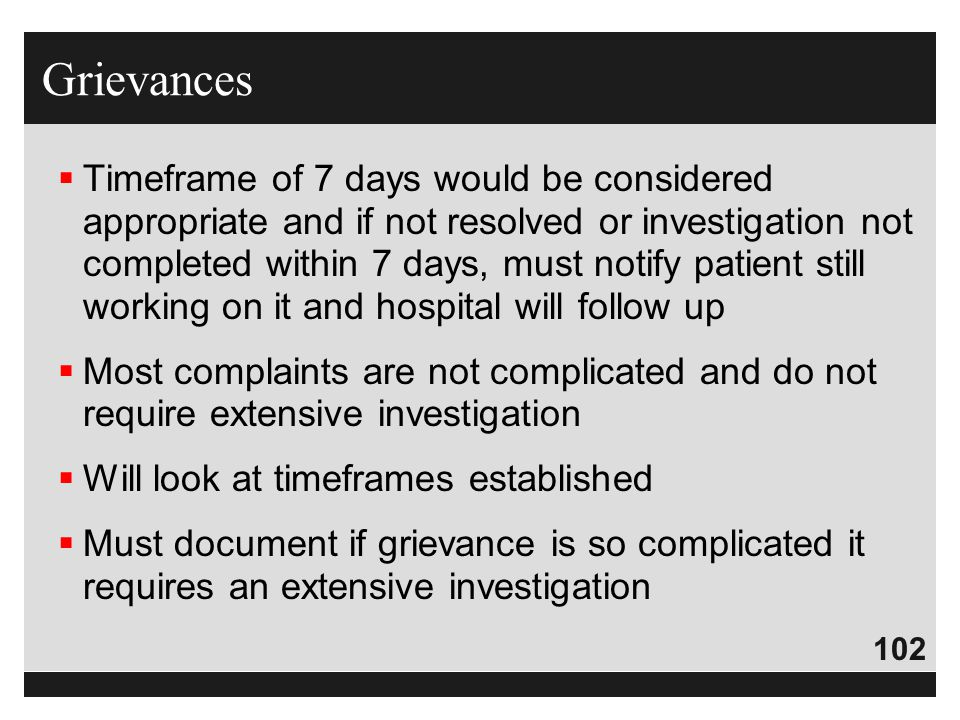 102  Timeframe of 7 days would be considered appropriate and if not resolved or investigation not completed within 7 days, must notify patient still