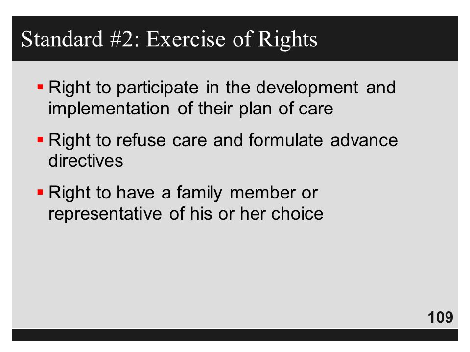 109  Right to participate in the development and implementation of their plan of care  Right to refuse care and formulate advance directives  Right