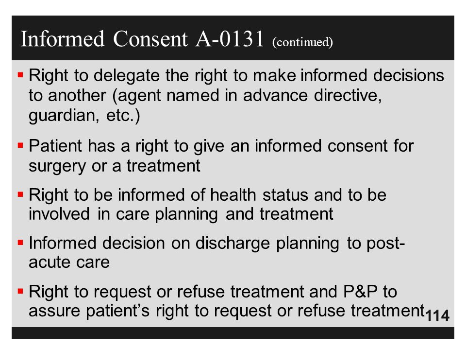 114  Right to delegate the right to make informed decisions to another (agent named in advance directive, guardian, etc.)  Patient has a right to gi