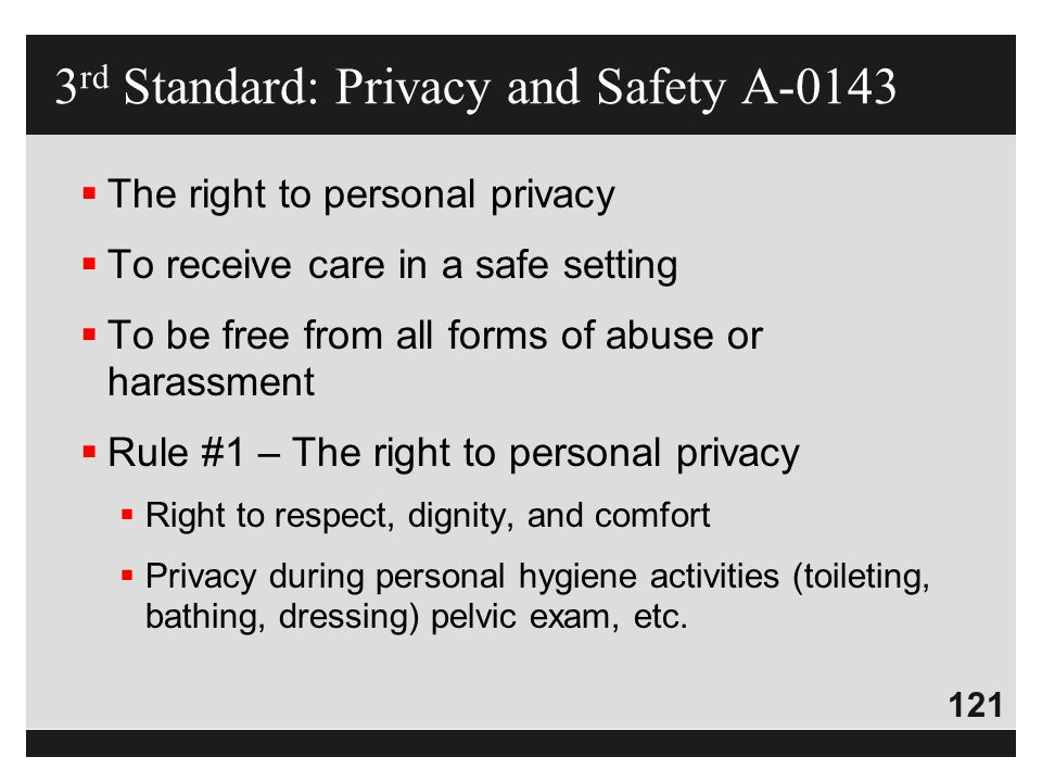 121  The right to personal privacy  To receive care in a safe setting  To be free from all forms of abuse or harassment  Rule #1 – The right to pe