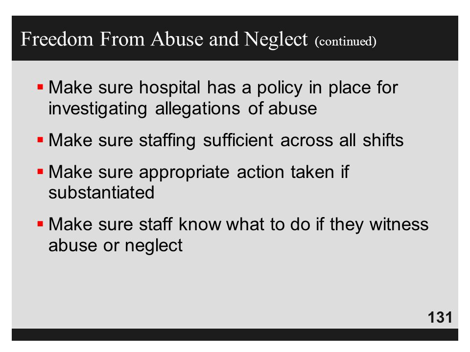 131  Make sure hospital has a policy in place for investigating allegations of abuse  Make sure staffing sufficient across all shifts  Make sure ap