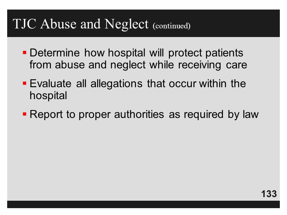 133  Determine how hospital will protect patients from abuse and neglect while receiving care  Evaluate all allegations that occur within the hospit