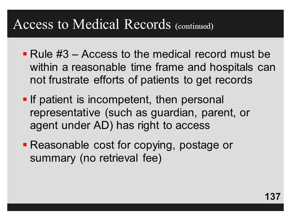 137  Rule #3 – Access to the medical record must be within a reasonable time frame and hospitals can not frustrate efforts of patients to get records