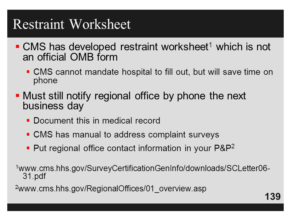 139  CMS has developed restraint worksheet 1 which is not an official OMB form  CMS cannot mandate hospital to fill out, but will save time on phone
