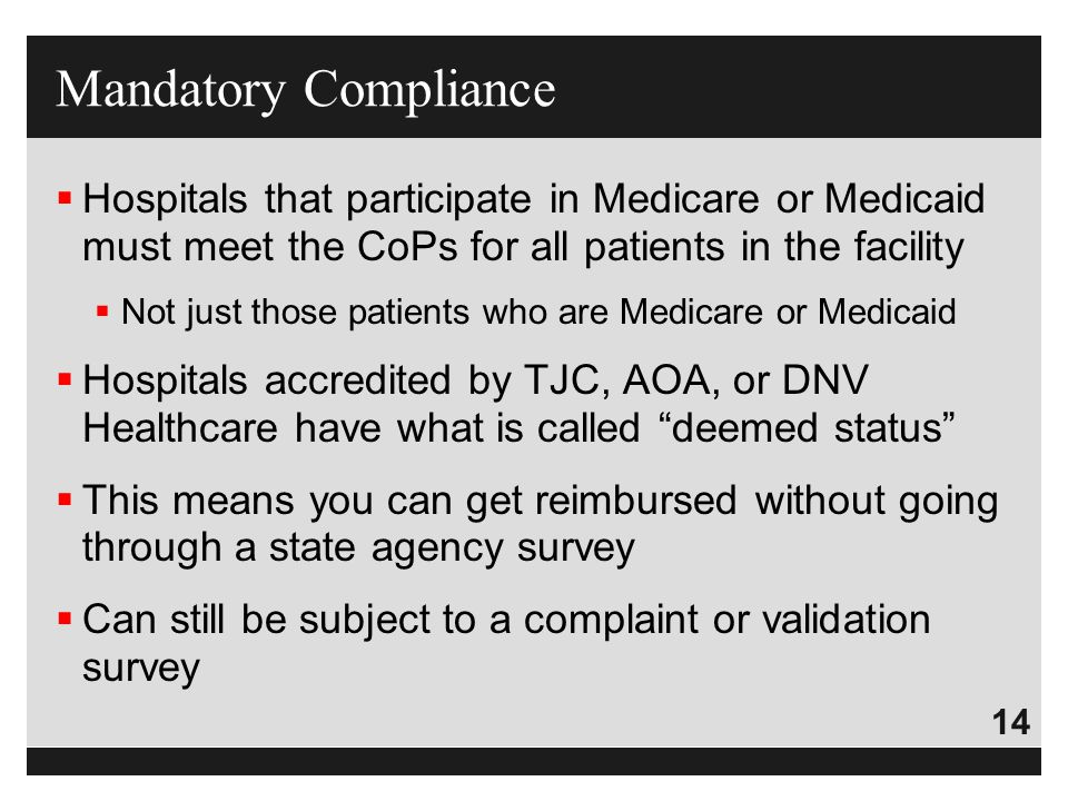 14  Hospitals that participate in Medicare or Medicaid must meet the CoPs for all patients in the facility  Not just those patients who are Medicare