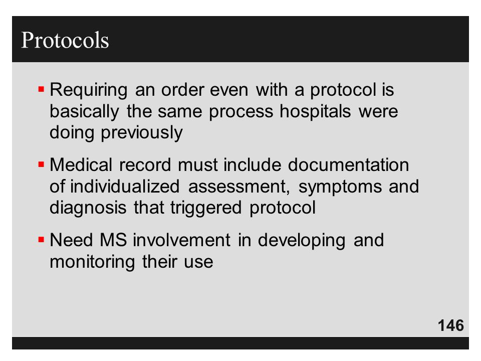 146  Requiring an order even with a protocol is basically the same process hospitals were doing previously  Medical record must include documentatio
