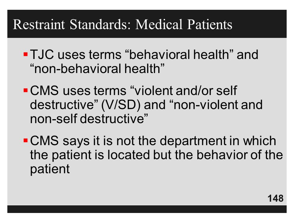"""148  TJC uses terms """"behavioral health"""" and """"non-behavioral health""""  CMS uses terms """"violent and/or self destructive"""" (V/SD) and """"non-violent and no"""