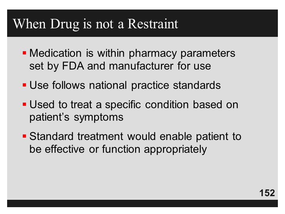 152  Medication is within pharmacy parameters set by FDA and manufacturer for use  Use follows national practice standards  Used to treat a specifi