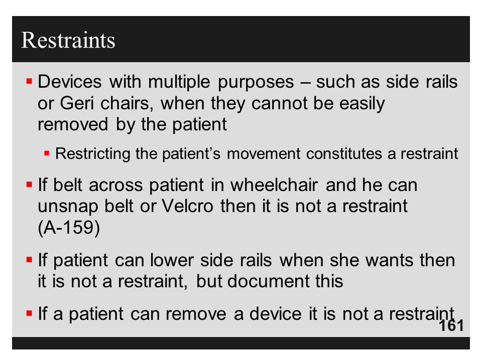 161  Devices with multiple purposes – such as side rails or Geri chairs, when they cannot be easily removed by the patient  Restricting the patient'