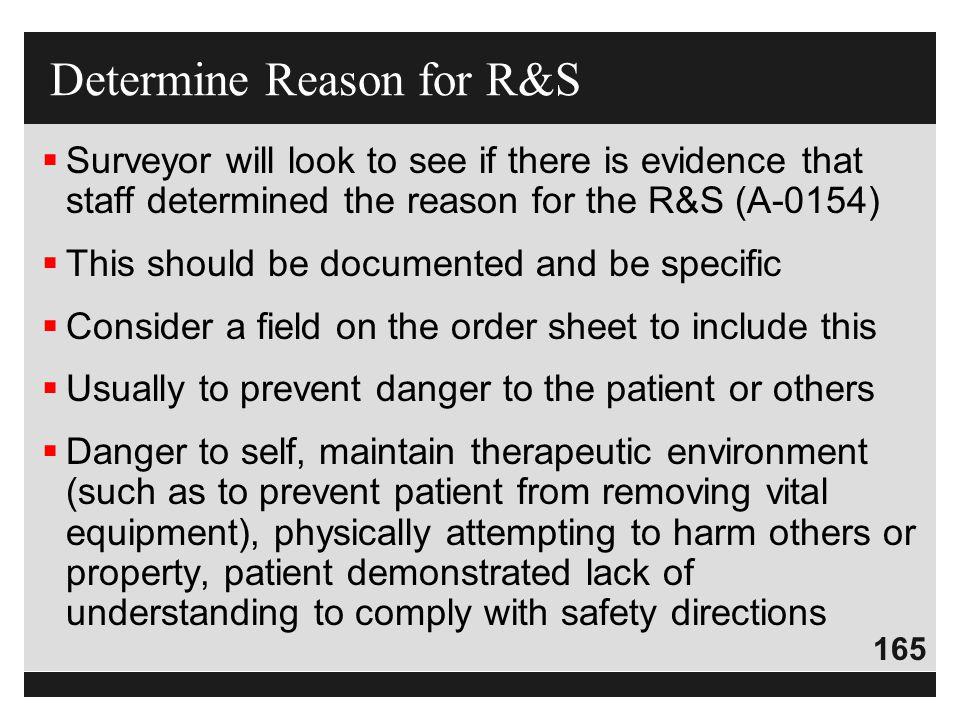 165  Surveyor will look to see if there is evidence that staff determined the reason for the R&S (A-0154)  This should be documented and be specific