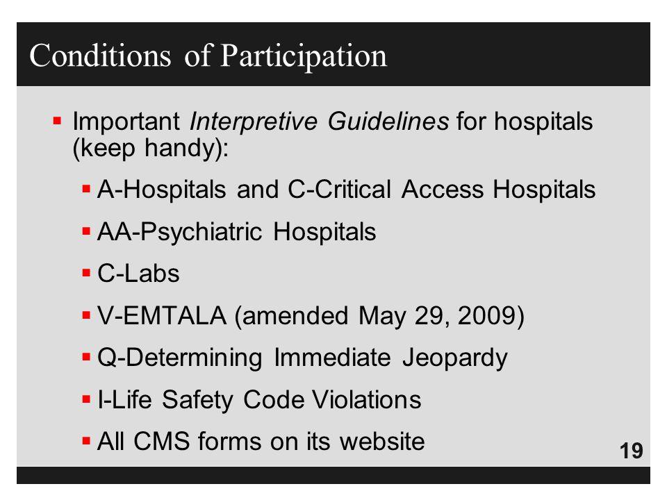 19  Important Interpretive Guidelines for hospitals (keep handy):  A-Hospitals and C-Critical Access Hospitals  AA-Psychiatric Hospitals  C-Labs 