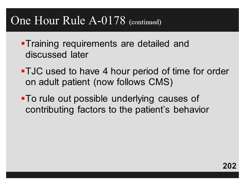 202  Training requirements are detailed and discussed later  TJC used to have 4 hour period of time for order on adult patient (now follows CMS)  T