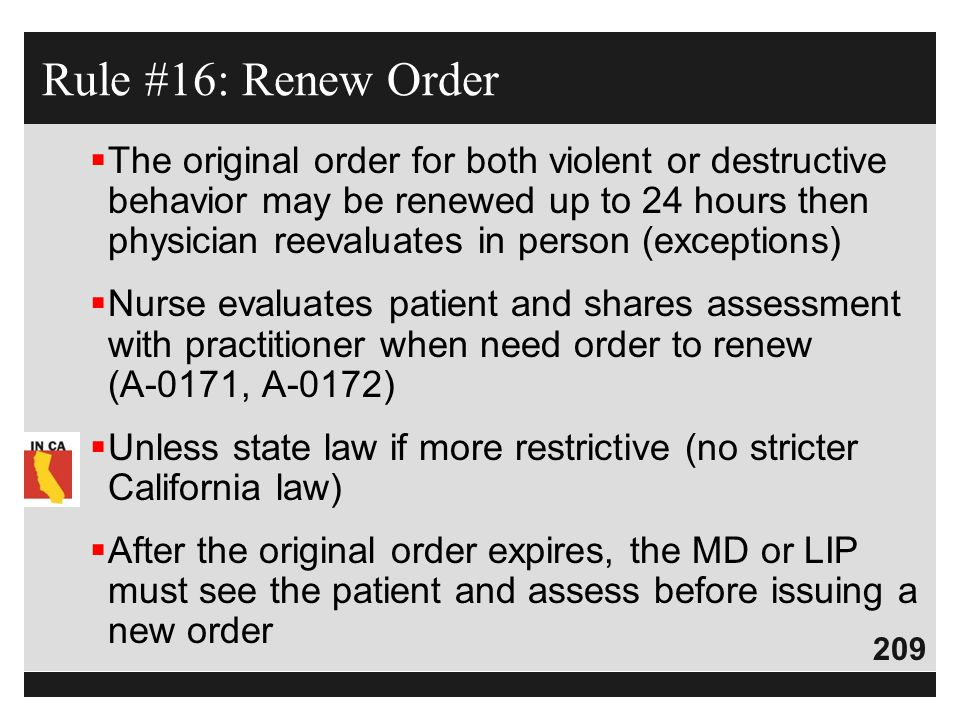 209  The original order for both violent or destructive behavior may be renewed up to 24 hours then physician reevaluates in person (exceptions)  Nu