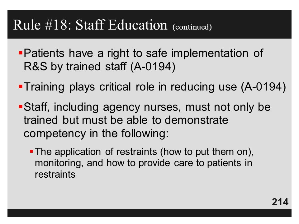 214  Patients have a right to safe implementation of R&S by trained staff (A-0194)  Training plays critical role in reducing use (A-0194)  Staff, i