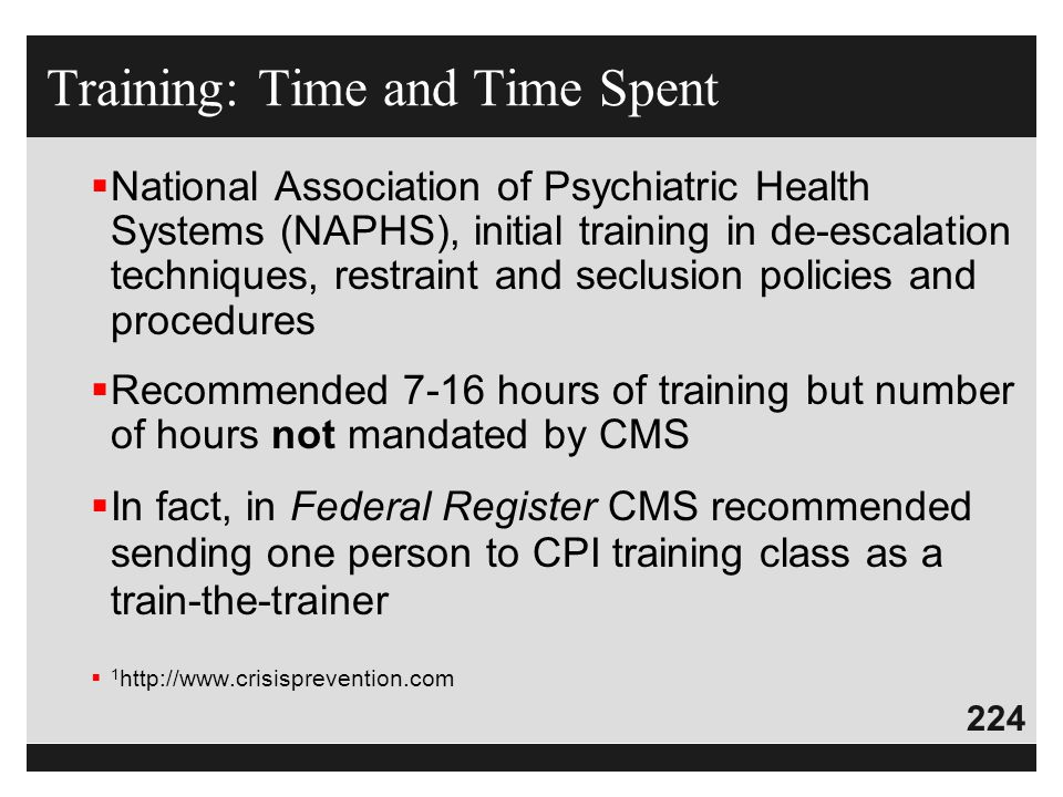 224  National Association of Psychiatric Health Systems (NAPHS), initial training in de-escalation techniques, restraint and seclusion policies and p