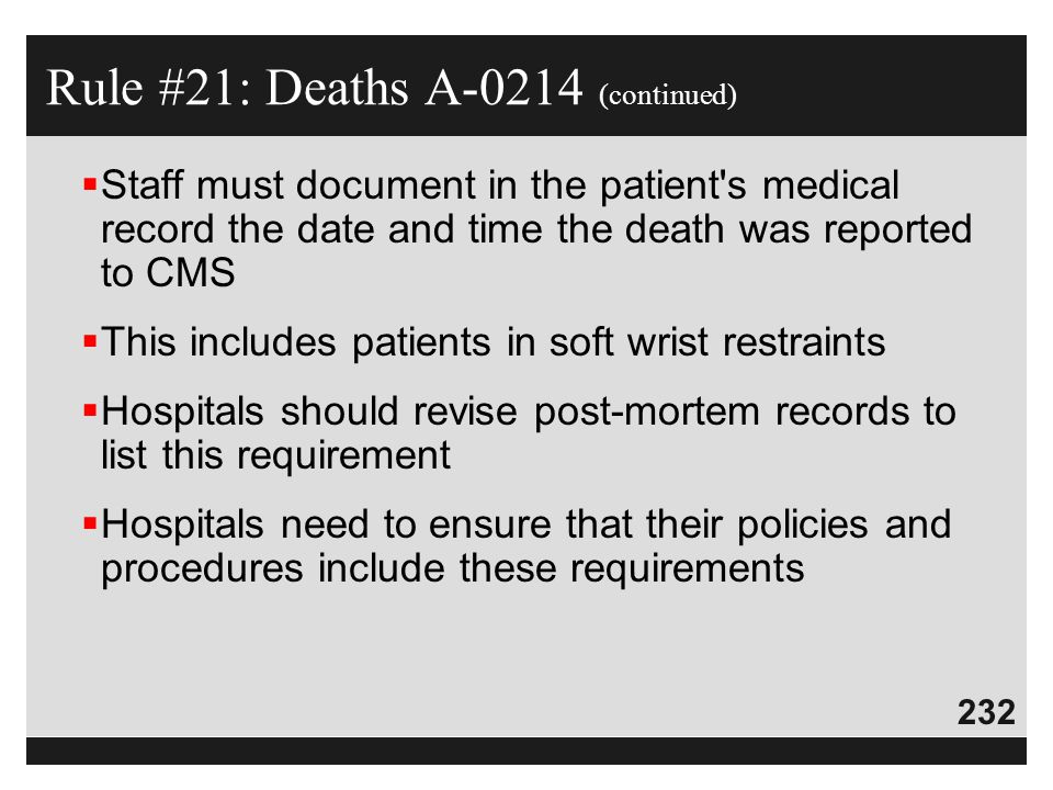 232  Staff must document in the patient's medical record the date and time the death was reported to CMS  This includes patients in soft wrist restr
